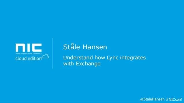 Ståle Hansen Understand how Lync integrates with Exchange  @  #NICconf