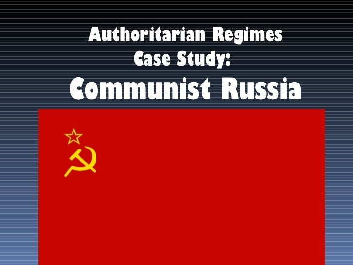 Authoritarian Regimes Case Study:  Communist Russia