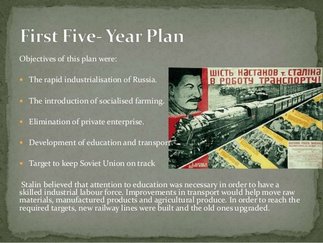 joseph stalin and first five year plan To do this, stalin introduced the five-year plans summary the first two plans concentrated on improving heavy industry - coal, oil, steel and electricity.