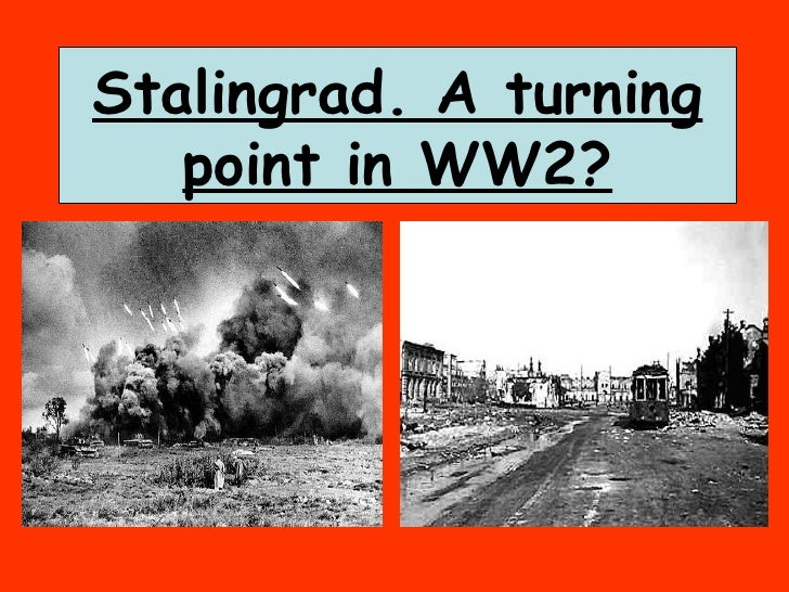 Stalingrad. A turning point in WW2?