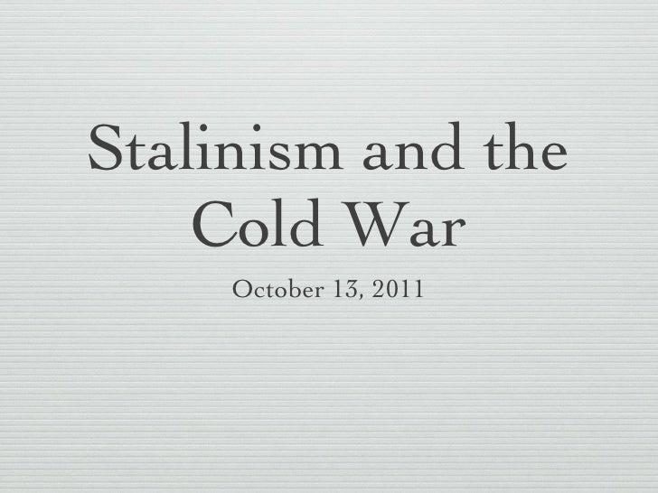 Stalinism and the Cold War <ul><li>October 13, 2011 </li></ul>