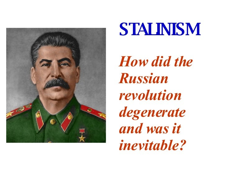 STALINISM   How did the Russian revolution degenerate and was it inevitable?