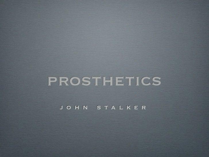 prosthetics j o h n   s t a l k e r