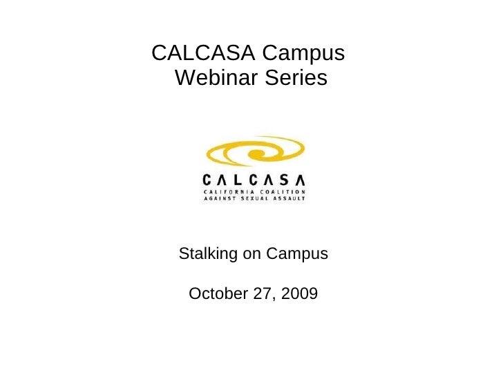 CALCASA Campus  Webinar Series Stalking on Campus October 27, 2009