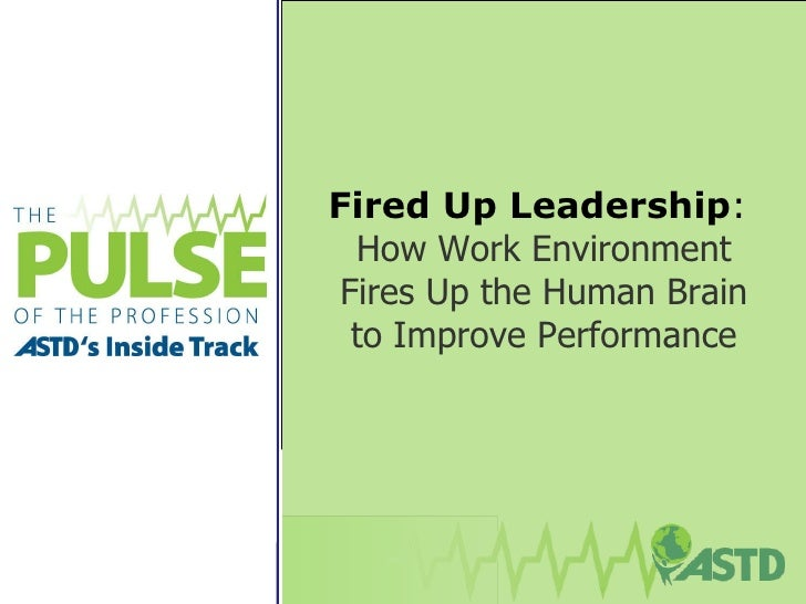 Fired Up Leadership :  How Work Environment Fires Up the Human Brain to Improve Performance