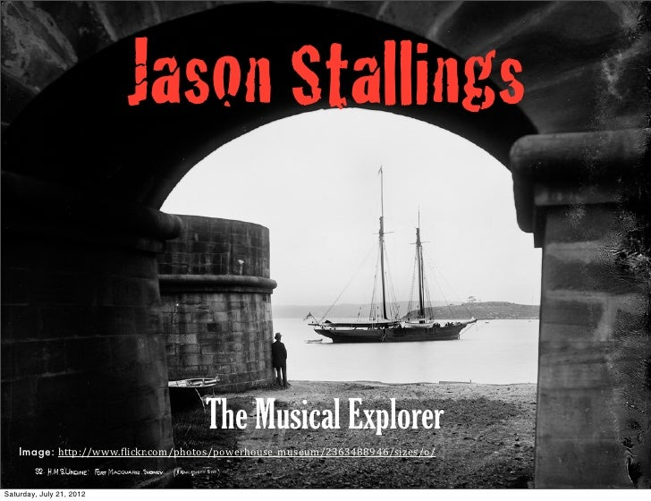 Jason Stallings                                    The Musical Explorer    Image: http://www.(lickr.com/photos/powerhouse_...