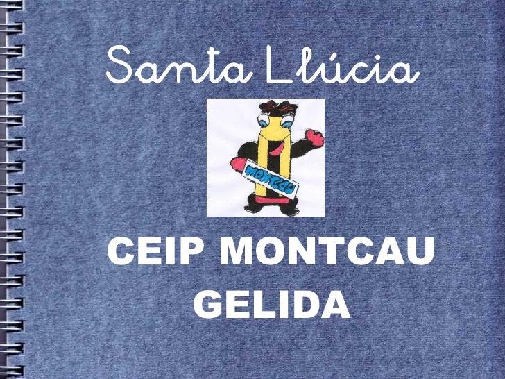 Santa Llúcia    CEIP MONTCAU     GELIDA