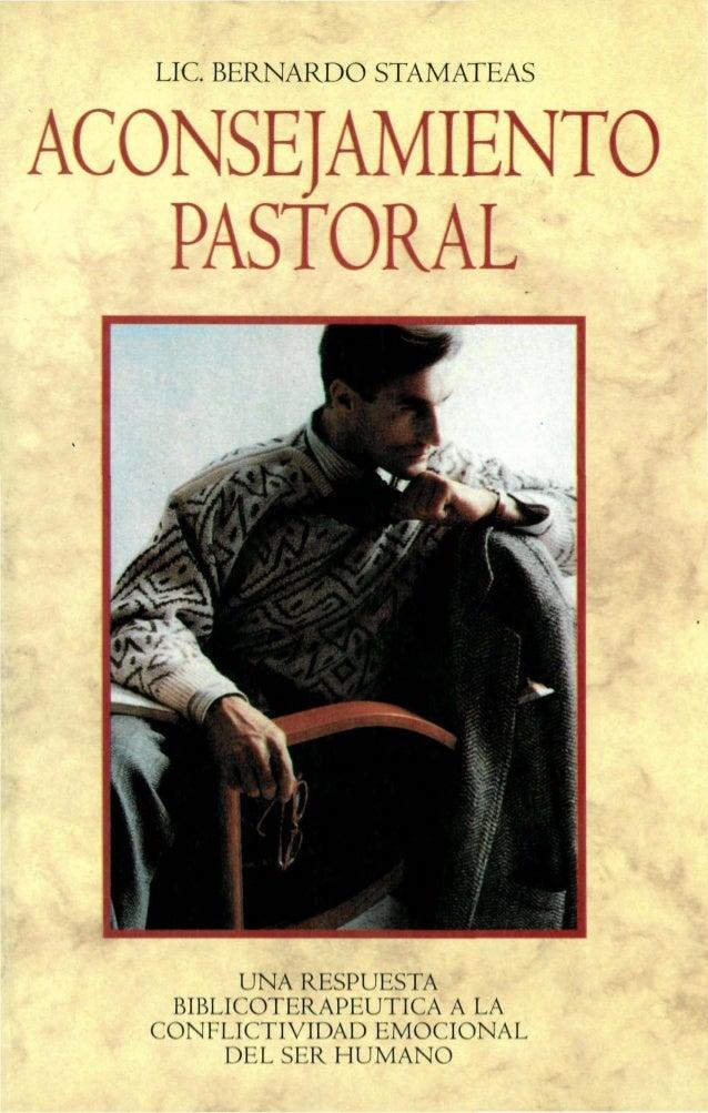 LIC BERNARDO STAMATEAS ACONSEJAMIENTO PASTORAL · UNA RESPUESTA BIBLICOTERAPEUTICA A LA CONFLICTIVIDAD EMOCIONAL DEL SER HU...