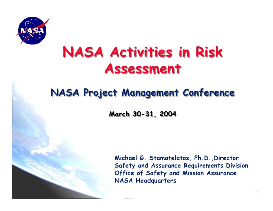 NASA Activities in Risk      AssessmentNASA Project Management Conference          March 30-31, 2004           Michael G. ...
