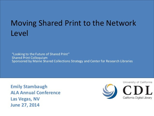 "Moving Shared Print to the Network Level Emily Stambaugh ALA Annual Conference Las Vegas, NV June 27, 2014 ""Looking to the..."
