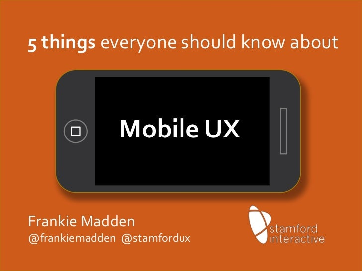 5 things everyone should know about              Mobile UXFrankie Madden@frankiemadden @stamfordux