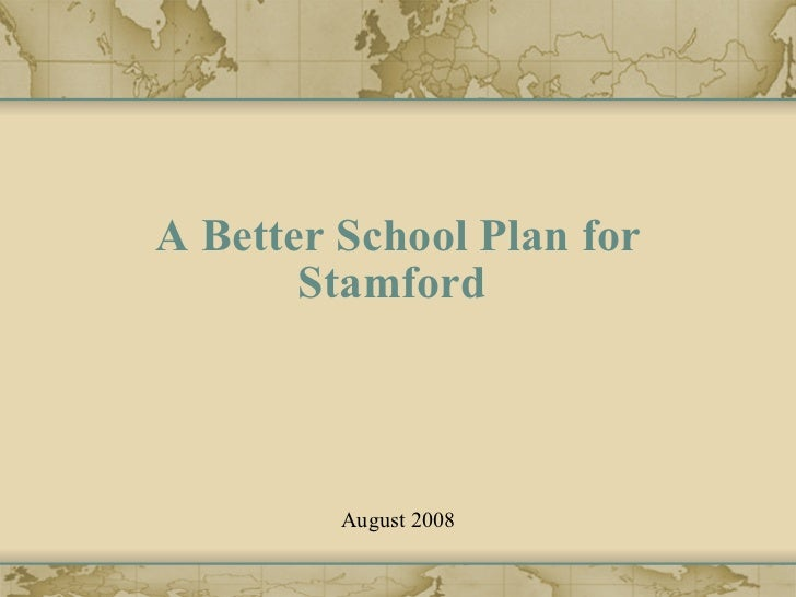 A Better School Plan for Stamford  August 2008