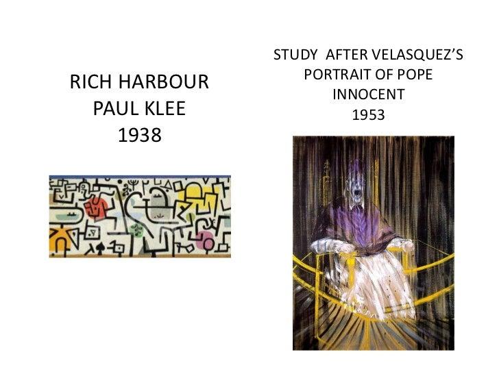 STUDY  AFTER VELASQUEZ'S <br />PORTRAIT OF POPE INNOCENT <br />1953<br />RICH HARBOUR <br />PAUL KLEE<br />1938<br />