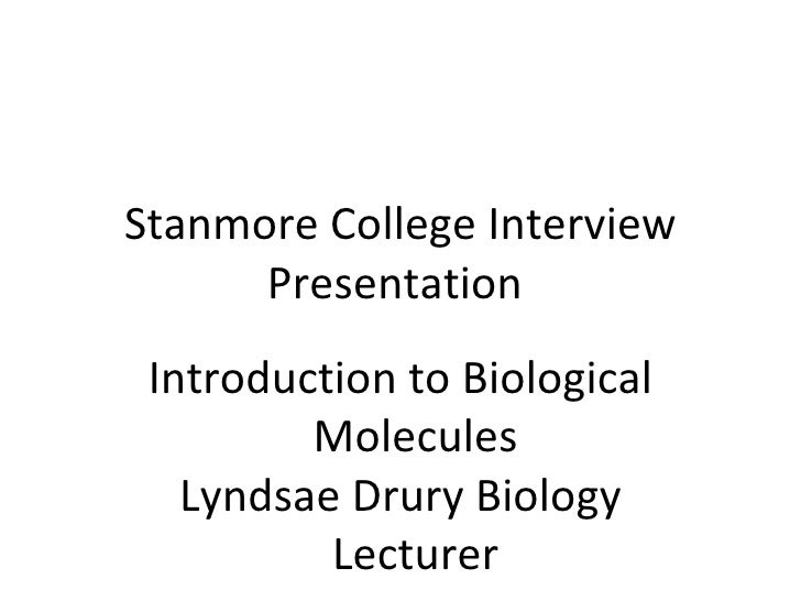 Stanmore College Interview      Presentation Introduction to Biological         Molecules   Lyndsae Drury Biology         ...