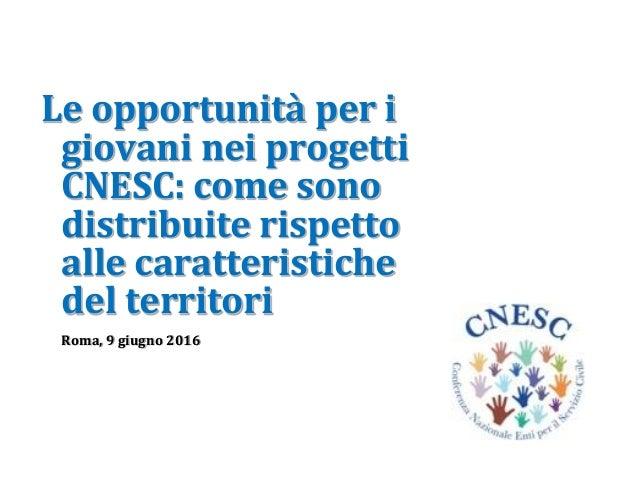 Le opportunità per i giovani nei progetti CNESC: come sono distribuite rispetto alle caratteristiche del territori Roma, 9...