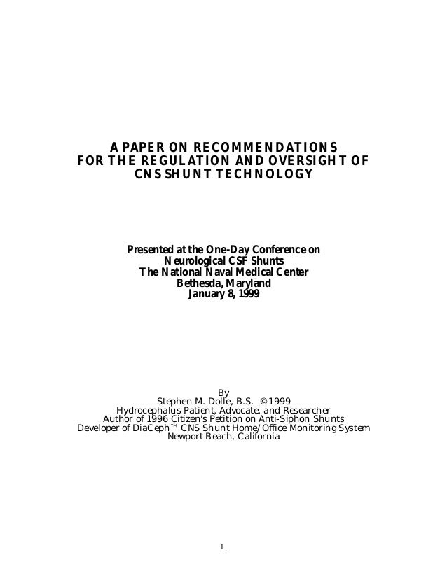 1. A PAPER ON RECOMMENDATIONS FOR THE REGULATION AND OVERSIGHT OF CNS SHUNT TECHNOLOGY Presented at the One-Day Conference...