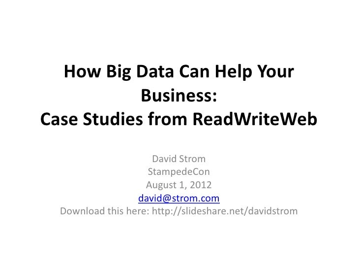 How Big Data Can Help Your            Business:Case Studies from ReadWriteWeb                      David Strom            ...