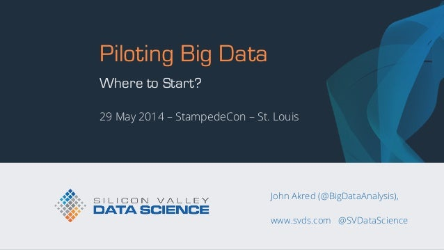 © 2014 Silicon Valley Data Science LLC All Rights Reserved. www.svds.com @SVDataScience Piloting Big Data Where to Start? ...