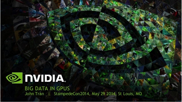 BIG DATA IN GPUS  John Tran | StampedeCon2014, May 29 2014, St Louis, MO
