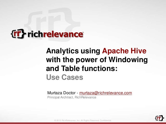 Analytics using Apache Hive with the power of Windowing and Table functions: Use Cases Murtaza Doctor - murtaza@richreleva...