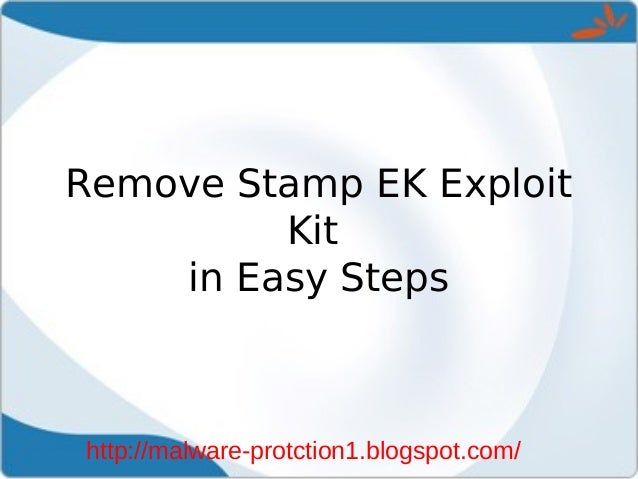 Remove Stamp EK Exploit         Kit    in Easy Stepshttp://malware-protction1.blogspot.com/
