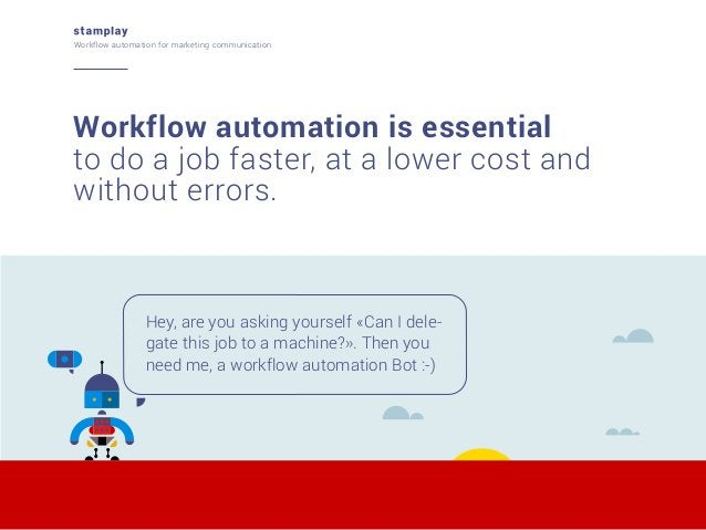 Workflow automation for marketing communication  Workflow automation is essential to do a job faster, at a lower cost and ...