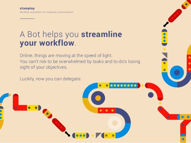 Workflow automation for marketing communication  A Bot helps you streamline your workflow. Online, things are moving at th...