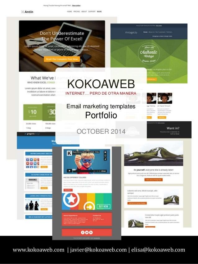 KOKOAWEB  INTERNET… PERO DE OTRA MANERA  Email marketing templates  Portfolio  OCTOBER 2014  www.kokoaweb.com | javier@kok...