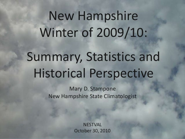 New Hampshire Winter of 2009/10: Summary, Statistics and Historical Perspective NESTVAL October 30, 2010 Mary D. Stampone ...
