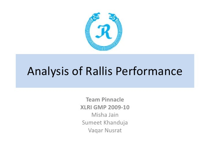 Analysis of Rallis Performance<br />Team Pinnacle<br />XLRI GMP 2009-10<br />Misha Jain<br />SumeetKhanduja<br />VaqarNusr...