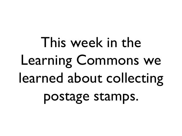 This week in the Learning Commons welearned about collecting    postage stamps.