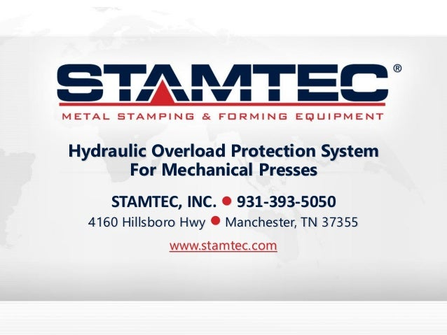STAMTEC, INC. • 931-393-5050 4160 Hillsboro Hwy • Manchester, TN 37355 www.stamtec.com Hydraulic Overload Protection Syste...