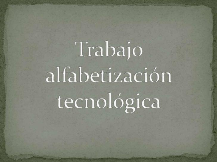 Trabajo alfabetización tecnológica<br />