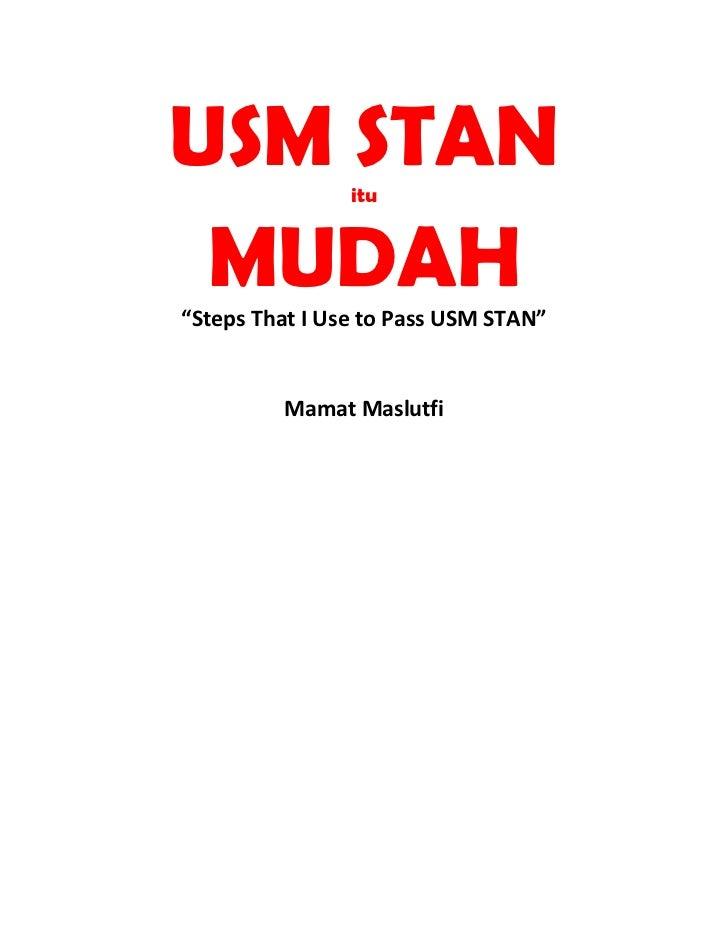 "USM STAN        itu MUDAH""Steps That I Use to Pass USM STAN""         Mamat Maslutfi"