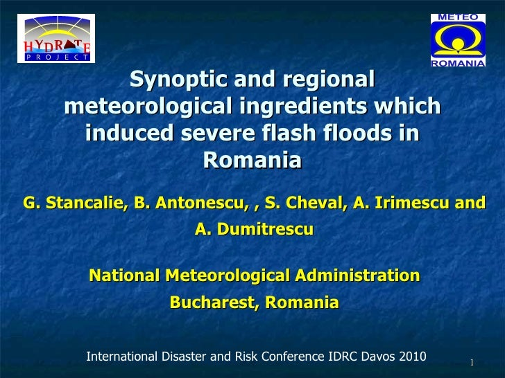 Synoptic and regional meteorological ingredients which induced severe flash floods in Romania G. Stancalie, B. Antonescu, ...