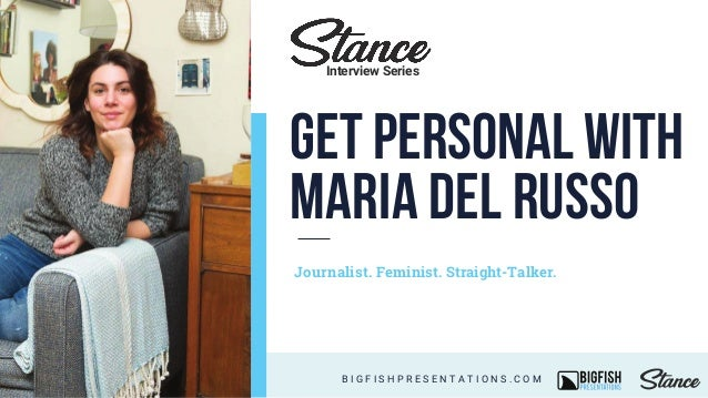 get personal with Maria Del Russo Journalist. Feminist. Straight-Talker. B I G F I S H P R E S E N T A T I O N S . C O M I...