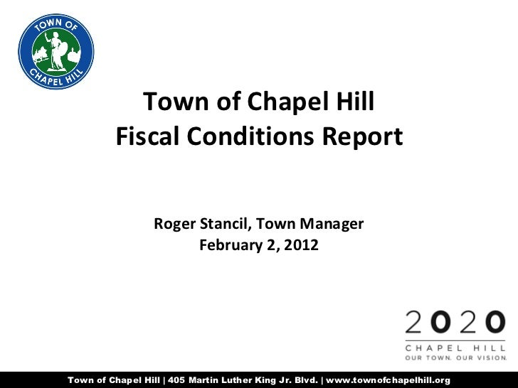 Town of Chapel Hill Fiscal Conditions Report Roger Stancil, Town Manager February 2, 2012