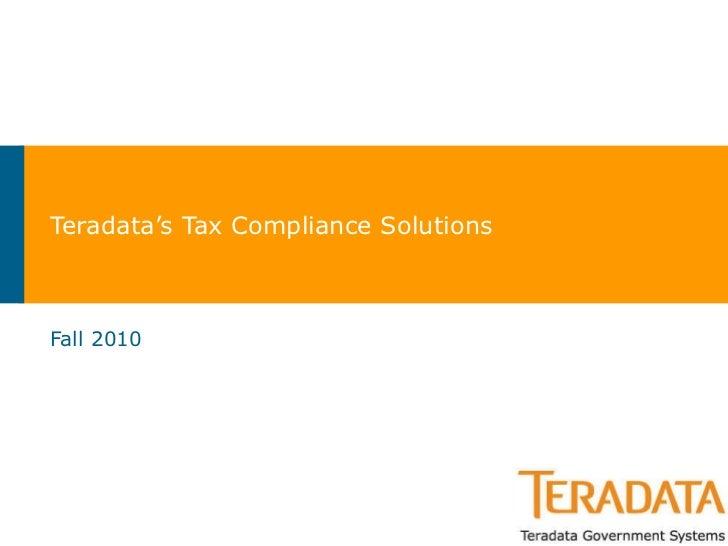 Teradata's Tax Compliance Solutions Fall 2010