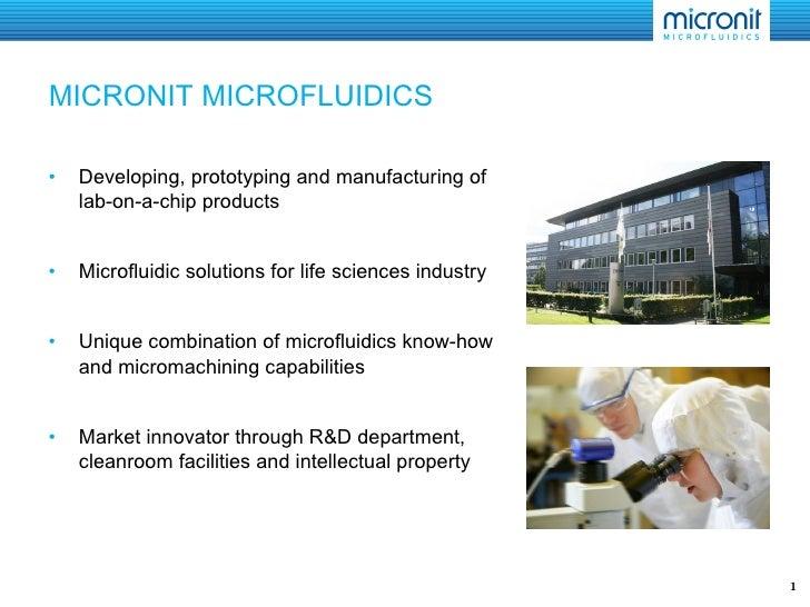 MICRONIT MICROFLUIDICS <ul><li>Developing, prototyping and manufacturing of  lab-on-a-chip products </li></ul><ul><li>Micr...