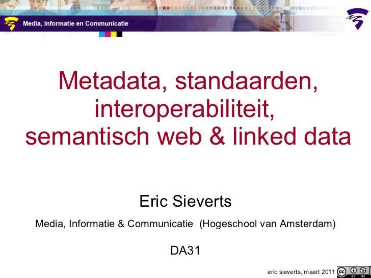 Metadata, standaarden, interoperabiliteit,  semantisch web & linked data Eric Sieverts Media, Informatie & Communicatie  (...