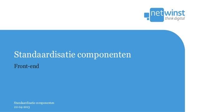 Standaardisatie componentenFront-endStandaardisatie componenten22-04-2013