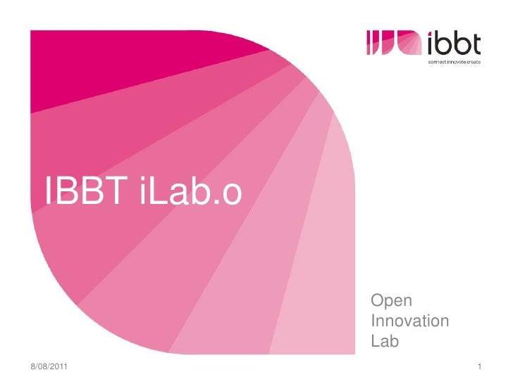 IBBT iLab.o<br />Open Innovation Lab<br />9/08/2011<br />1<br />