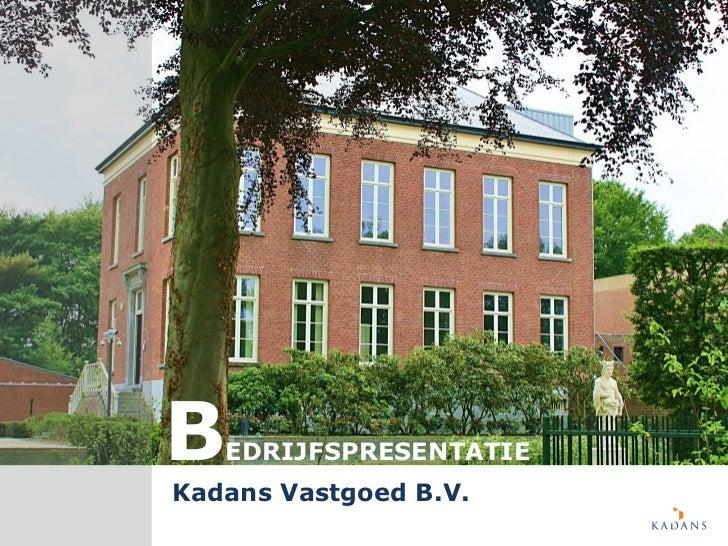 B  EDRIJFSPRESENTATIEKadans Vastgoed B.V.            1