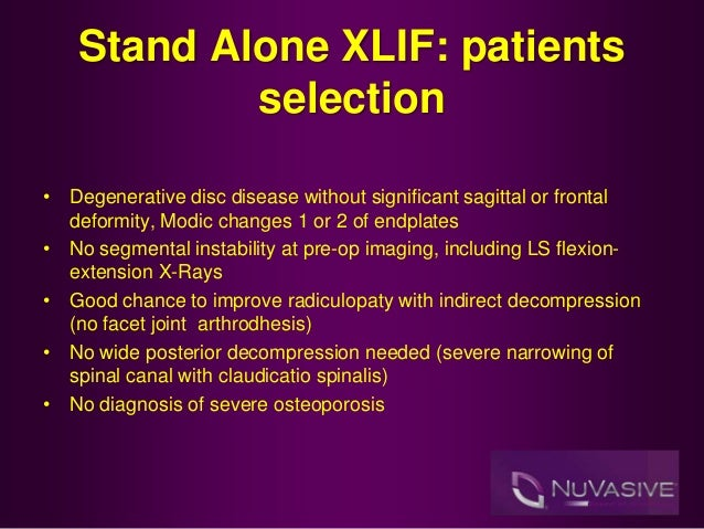 Stand Alone XLIF: patients selection • Degenerative disc disease without significant sagittal or frontal deformity, Modic ...