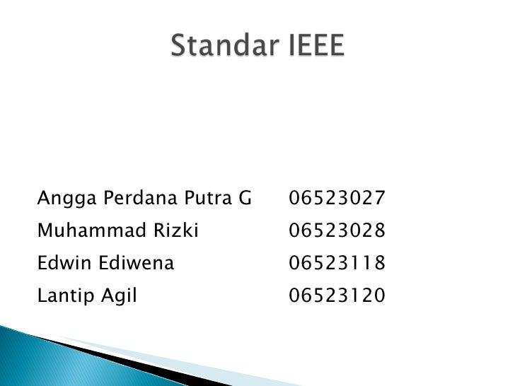 <ul><li>Angga Perdana Putra G  06523027 </li></ul><ul><li>Muhammad Rizki 06523028 </li></ul><ul><li>Edwin Ediwena  0652311...