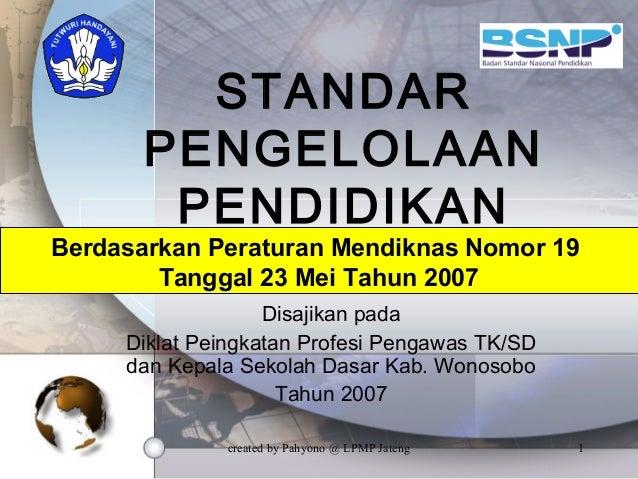 created by Pahyono @ LPMP Jateng 1 STANDAR PENGELOLAAN PENDIDIKAN Disajikan pada Diklat Peingkatan Profesi Pengawas TK/SD ...