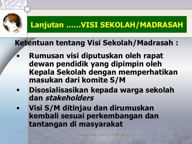 Lanjutan ……VISI SEKOLAH/MADRASAH <ul><li>Rumusan visi diputuskan oleh rapat dewan pendidik yang dipimpin oleh Kepala Sekol...