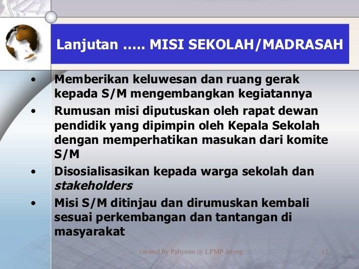 Lanjutan ….. MISI SEKOLAH/MADRASAH <ul><li>Memberikan keluwesan dan ruang gerak kepada S/M mengembangkan kegiatannya </li>...