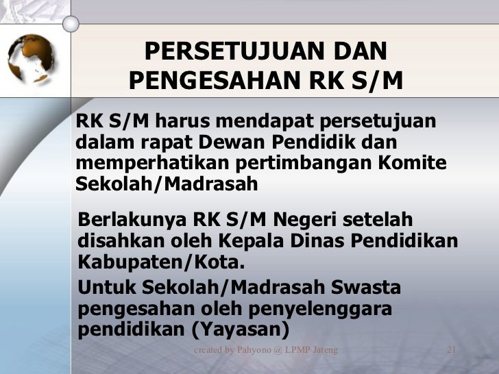 PERSETUJUAN DAN PENGESAHAN RK S/M <ul><li>RK S/M harus mendapat persetujuan dalam rapat Dewan Pendidik dan memperhatikan p...