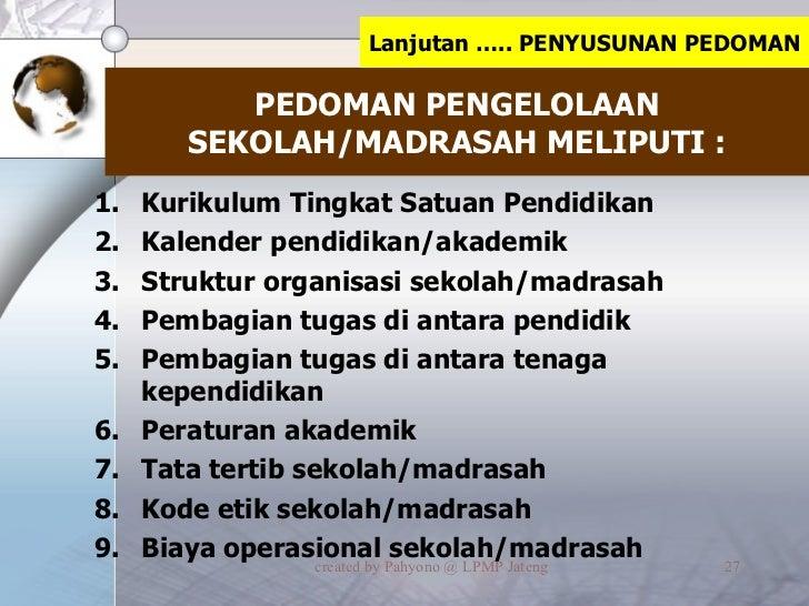 PEDOMAN PENGELOLAAN SEKOLAH/MADRASAH MELIPUTI : <ul><li>Kurikulum Tingkat Satuan Pendidikan </li></ul><ul><li>Kalender pen...